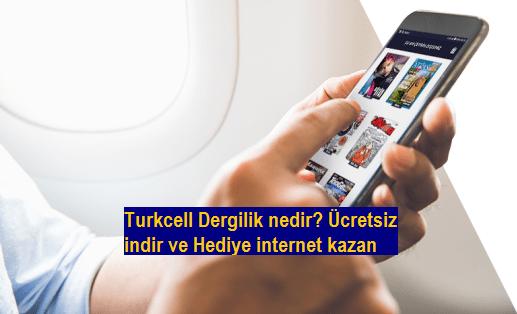 Turkcell Dergilik nedir? Ücretsiz indir ve Hediye internet kazan