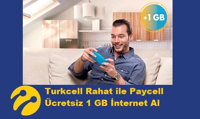 Turkcell Rahat ile Paycell Ücretsiz 1 GB İnternet Al
