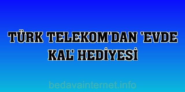 Türk Telekom Evdekal Hediye İnternet